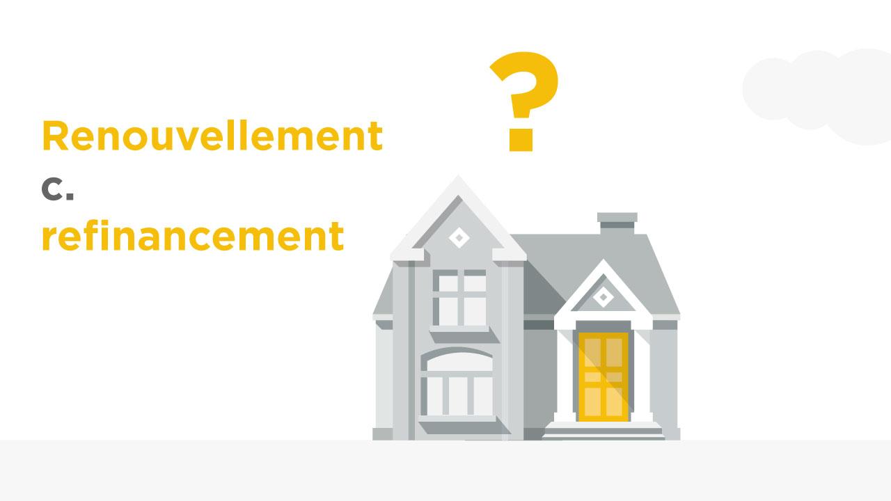 Renouvellement c. refinancement