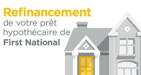 Refinancement de votre prêt hypothécaire de First National